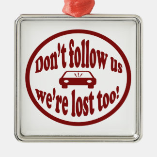 Don't follow us, we're lost too! humorous design metal ornament