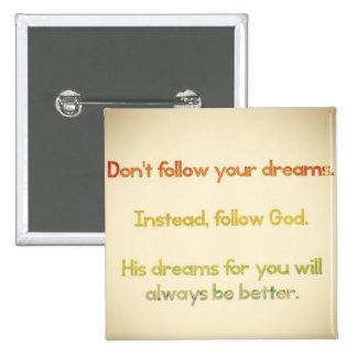 Don't Follow Your Dreams Square Pin