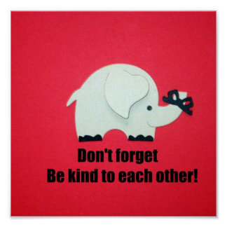 Don't forget, be kind to each other! print
