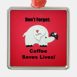 Don't Forget: Coffee Saves Lives! Metal Ornament