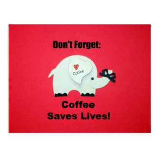 Don't Forget: Coffee Saves Lives! Postcard