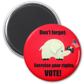 Don't forget: Exercise your rights; VOTE! Magnet
