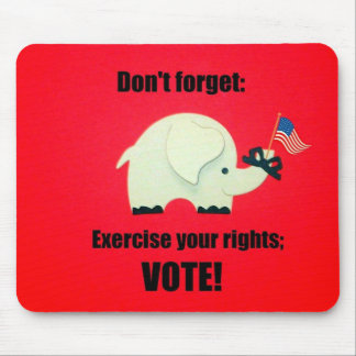 Don't forget: Exercise your rights; VOTE! Mouse Pad