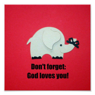 Don't forget: God loves you! Posters