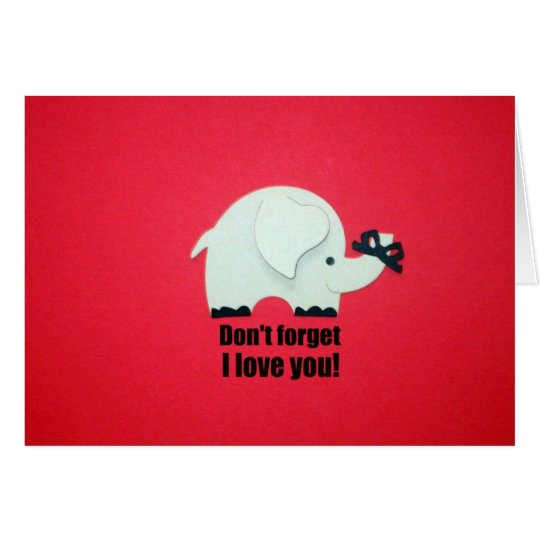 Don't forget I love you! Card