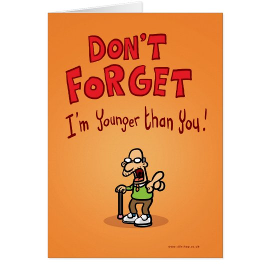 Don't Forget I'm younger than you! Card