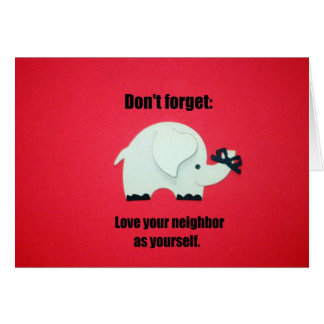 Don't forget: Love your neighbor as yourself Card