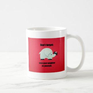 Don't forget: Love your neighbor as yourself Coffee Mug