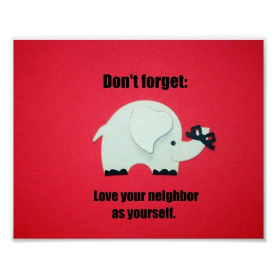 Don't forget: Love your neighbor as yourself Poster