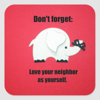 Don't forget: Love your neighbor as yourself Square Sticker