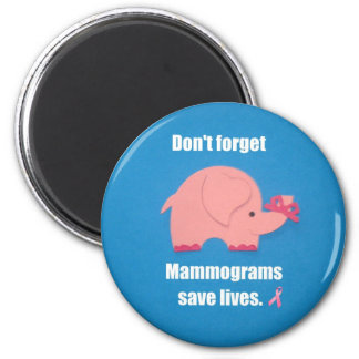 Don't forget Mammograms save lives. 2 Inch Round Magnet
