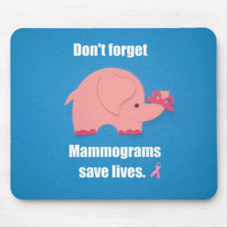 Don't forget Mammograms save lives. Mouse Pad