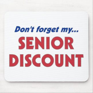 Don't Forget My Senior Discount Mousepad