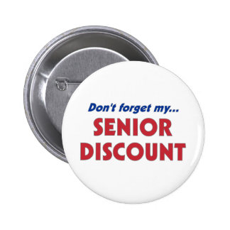 Don't Forget My Senior Discount Pinback Button