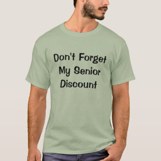 Don't Forget My Senior Discount Shirt