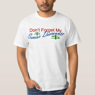 Don't Forget My Senior Discount T-Shirt