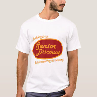 Don't Forget My Senior Discount! T-Shirt