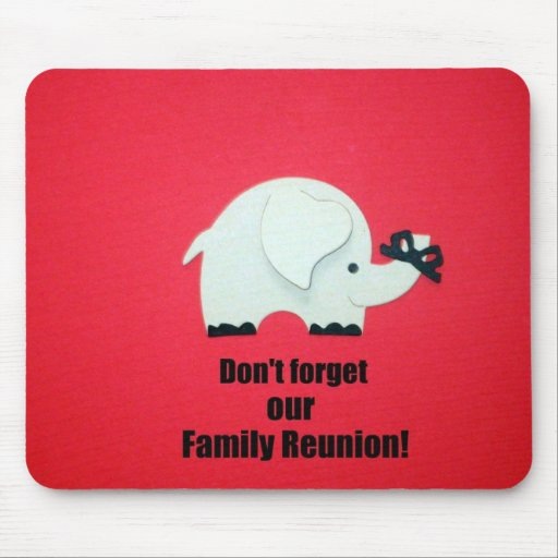 Don't forget our Family Reunion! Mouse Pads