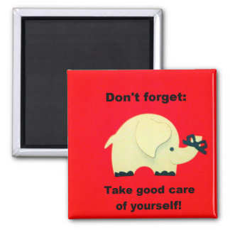 Don't forget: Take good care of yourself! Magnet
