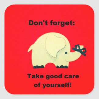Don't forget: Take good care of yourself! Square Sticker