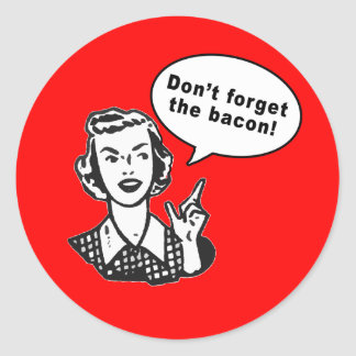Don't Forget the Bacon! Fun Bacon Design Classic Round Sticker