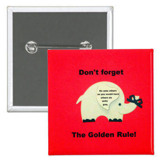 Don't forget the Golden Rule Pinback Button
