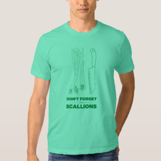 Don't Forget the Scallions Shirt