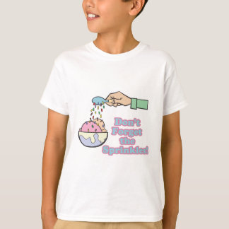 dont forget the sprinkles T-Shirt