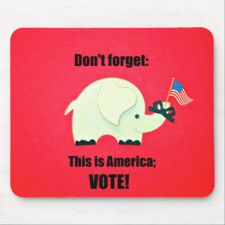 Don't forget: This is America; VOTE! Mouse Pad