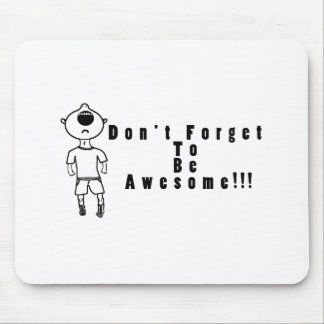 """Don't Forget To Awesome"" Mouse Pad"