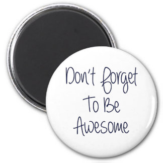 Don't Forget To Be Awesome 2 Inch Round Magnet