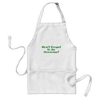 Dont Forget to be Awesome Adult Apron
