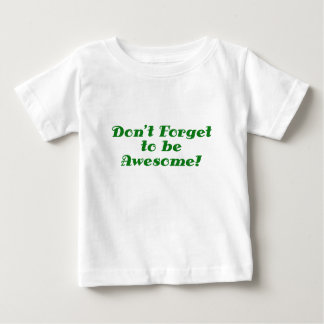 Dont Forget to be Awesome Baby T-Shirt