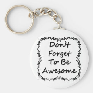 Don't Forget To Be Awesome Basic Round Button Keychain