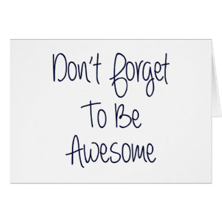 Don't Forget To Be Awesome Card