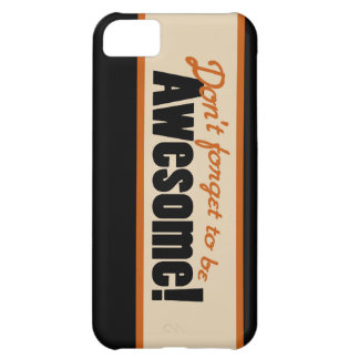 Don't Forget to be AWESOME iPhone 5C Cover
