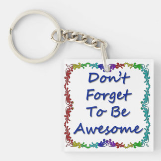 Don't Forget To Be Awesome Single-Sided Square Acrylic Keychain