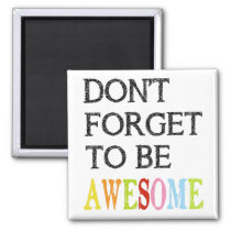 Don't forget to be awesome square magnet