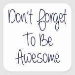 Don't Forget To Be Awesome Square Sticker