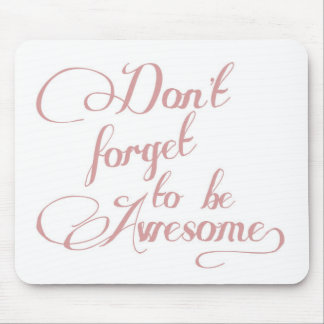 Don't Forget To Be Awesome Statement Mousepad