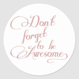 Don't Forget To Be Awesome Statement Sticker Round Sticker