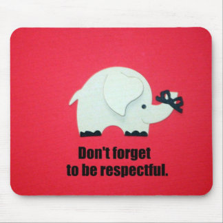 Don't forget to be respectful! mouse pad