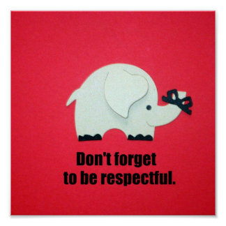 Don't forget to be respectful. poster