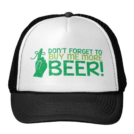 Don't FORGET to buy me BEER! from The Beer Shop Trucker Hats