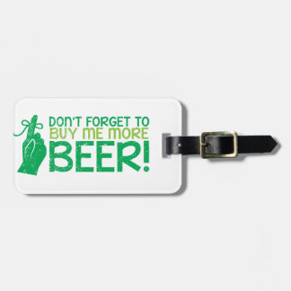 Don't FORGET to buy me BEER! from The Beer Shop Luggage Tag