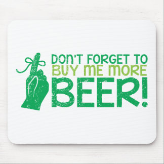 Don't FORGET to buy me BEER! from The Beer Shop Mouse Pad