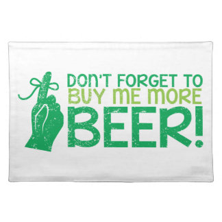 Don't FORGET to buy me BEER! from The Beer Shop Placemat
