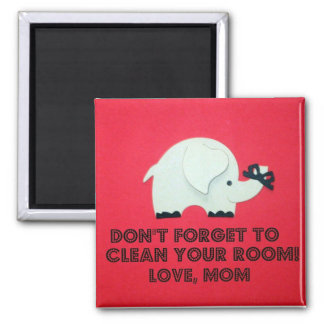 Don't forget to clean your room. Love, Mom Magnet