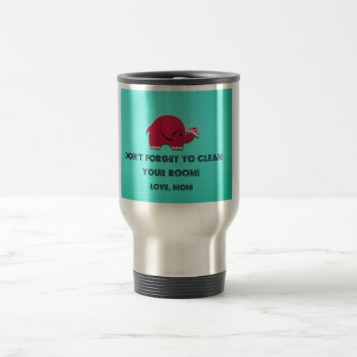 Don't forget to clean your room. Love, Mom Mug