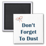 Don't Forget To Dust Reminder Magnet